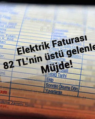 82 TL'nin üstünde elektrik faturası gelenlere müjdeli haber!