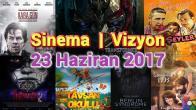 Bu Hafta Vizyona Girecek Filmler – 23 Haziran 2017